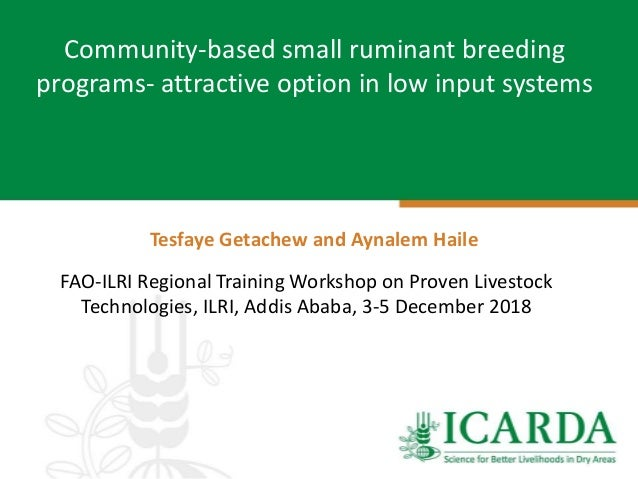 FAO-ILRI Regional Training Workshop on Proven Livestock Technologies, ILRI, Addis Ababa, 3-5 December 2018 Community-based...