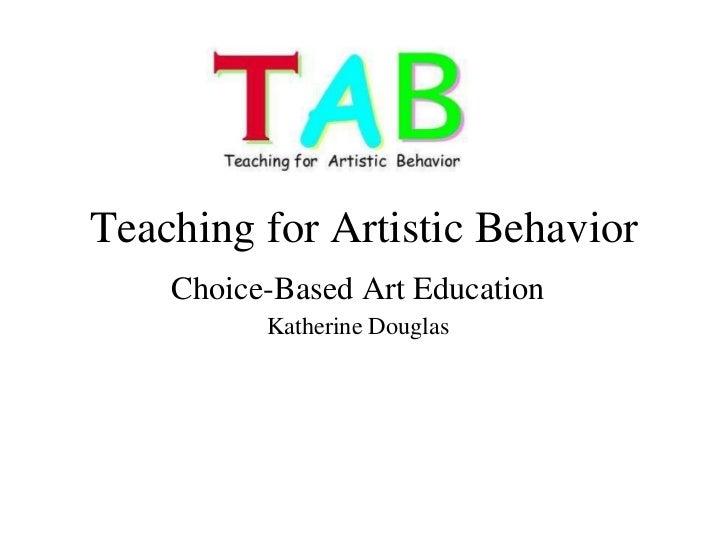 Teaching for Artistic Behavior Choice-Based Art Education Katherine Douglas