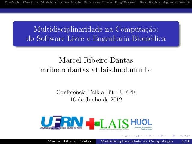 Pref´acio Cen´ario Multidisciplinaridade Software Livre EngBiomed Resultados AgradecimentosMultidisciplinaridade na Comput...