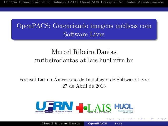 Cen´ario Situa¸cao problema Solu¸c˜ao PACS OpenPACS Servi¸cos Resultados AgradecimentosOpenPACS: Gerenciando imagens m´edi...