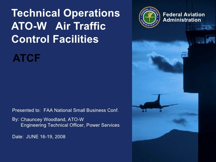 Technical Operations  ATO-W  Air Traffic Control Facilities  ATCF   FAA National Small Business Conf. Chauncey Woodland, A...