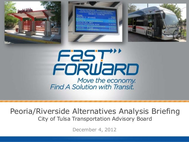 Peoria/Riverside Alternatives Analysis Briefing       City of Tulsa Transportation Advisory Board                    Decem...