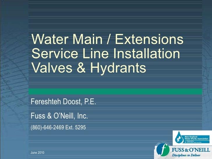 Water Main / Extensions Service Line Installation  Valves & Hydrants Fereshteh Doost, P.E. Fuss & O'Neill, Inc. (860)-646-...