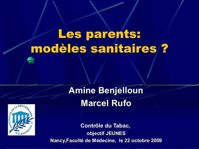 Les parents:modèles sanitaires ?         Amine Benjelloun           Marcel Rufo              Contrôle du Tabac,           ...