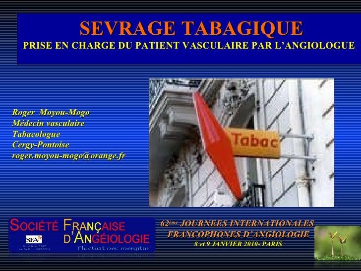 SEVRAGE TABAGIQUE PRISE EN CHARGE DU PATIENT VASCULAIRE PAR L'ANGIOLOGUE 62 ème  JOURNEES INTERNATIONALES  FRANCOPHONES D'...
