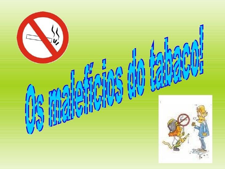 Os malefícios do tabaco!