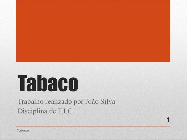 TabacoTrabalho realizado por João SilvaDisciplina de T.I.CTabaco1