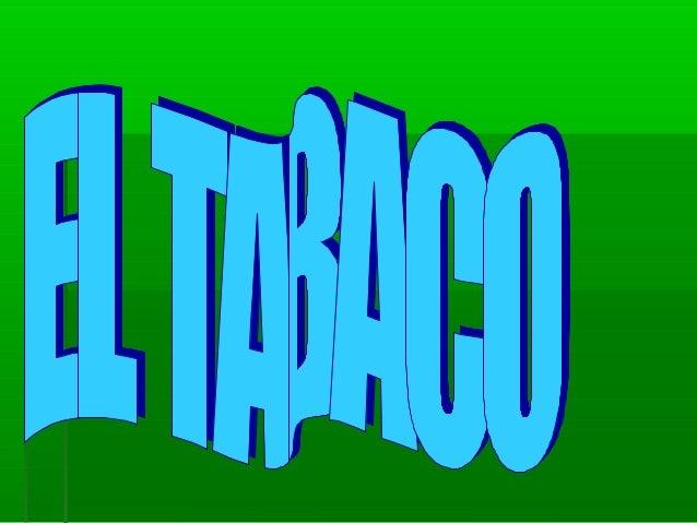  ElEl tabaquismotabaquismo es la adicción al tabaco, provocadaes la adicción al tabaco, provocadaprincipalmente por uno d...