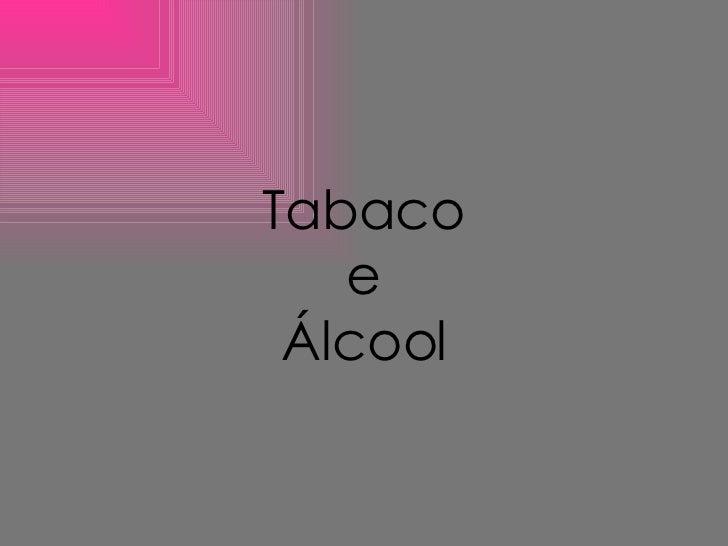 Tabaco e Álcool