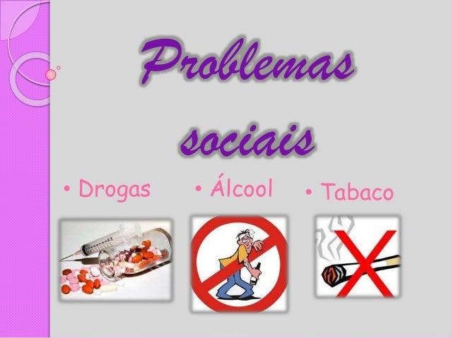 Problemas sociais • Álcool• Drogas • Tabaco