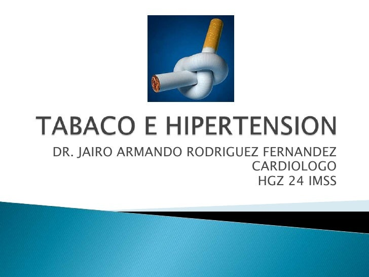TABACO E HIPERTENSION<br />DR. JAIRO ARMANDO RODRIGUEZ FERNANDEZ<br />CARDIOLOGO<br />HGZ 24 IMSS<br />