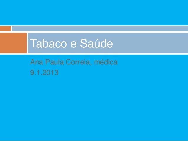 Tabaco e SaúdeAna Paula Correia, médica9.1.2013