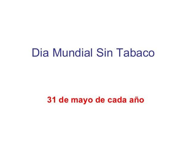 Dia Mundial Sin Tabaco  31 de mayo de cada año