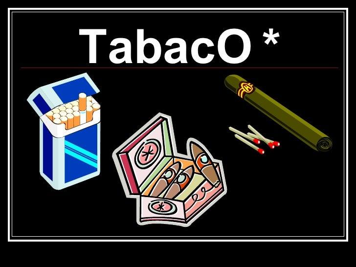 <ul><li>TabacO * </li></ul>