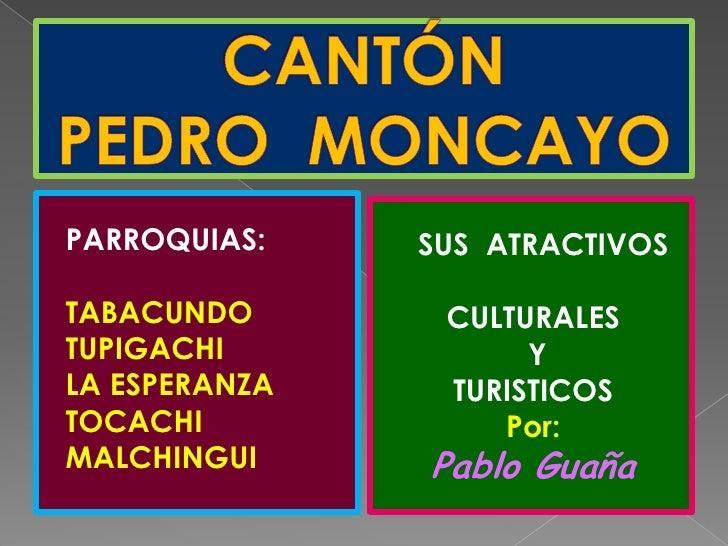 CANTÓNPEDRO  MONCAYO<br />  PARROQUIAS:<br />  TABACUNDO<br />  TUPIGACHI<br />  LA ESPERANZA<br />  TOCACHI<br />  MALCHI...