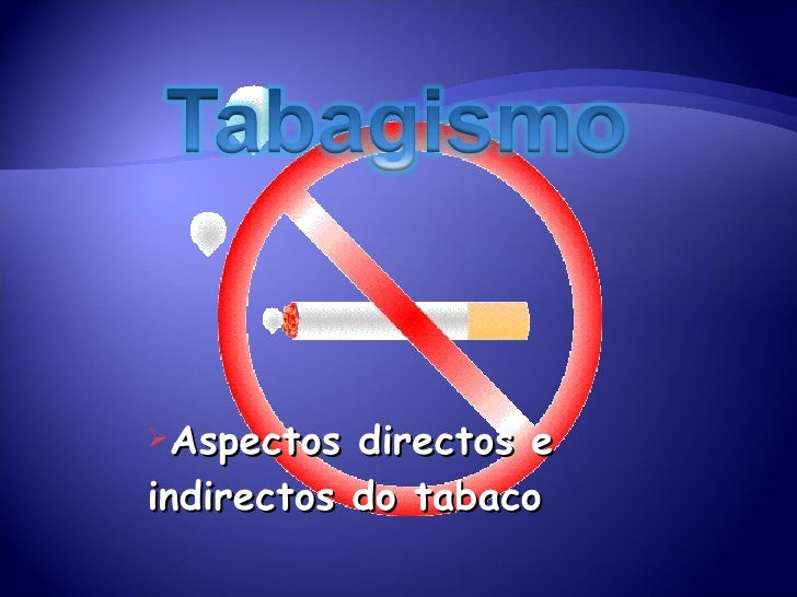 <ul><li>Aspectos directos e indirectos do tabaco </li></ul>