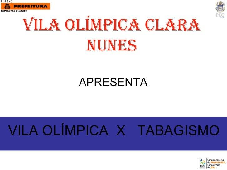 VILA OLÍMPICA CLARA NUNES VILA OLÍMPICA  X  TABAGISMO  APRESENTA