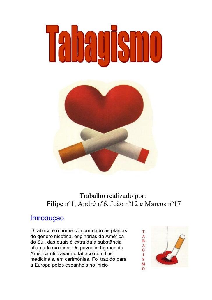 Trabalho realizado por:       Filipe nº1, André nº6, João nº12 e Marcos nº17IntroduçãoO tabaco é o nome comum dado às plan...