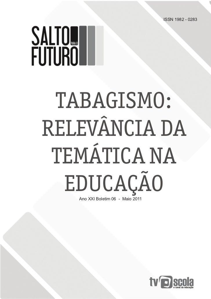 ISSN 1982 - 0283 TABAGISMO:RELEVÂNCIA DA TEMÁTICA NA  EDUCAÇÃO   Ano XXI Boletim 06 - Maio 2011