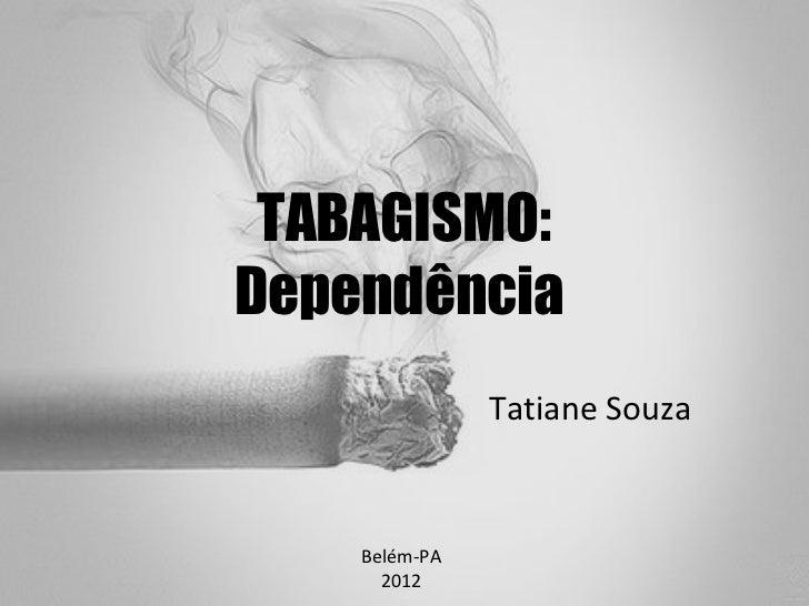 TABAGISMO:Dependência               Tatiane Souza    Belém-PA      2012