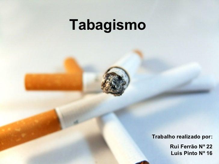 Tabagismo Trabalho realizado por: Rui Ferrão Nº 22 Luís Pinto Nº 16