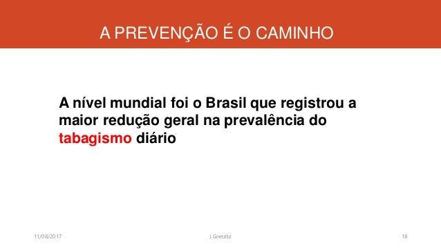 A PREVENÇÃO É O CAMINHO A nível mundial foi o Brasil que registrou a maior redução geral na prevalência do tabagismo diári...