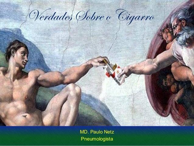 Verdades Sobre o Cigarro  MD. Paulo Netz Pneumologista