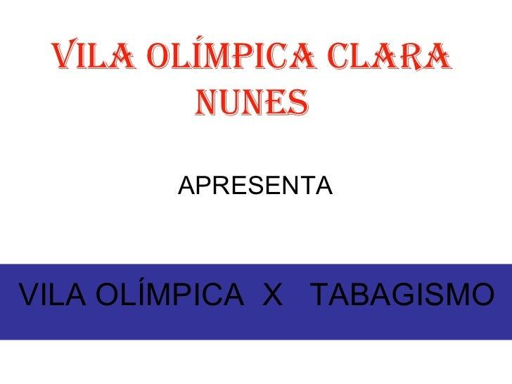 VILA OLÍMPICA  X  TABAGISMO  VILA OLÍMPICA CLARA NUNES APRESENTA