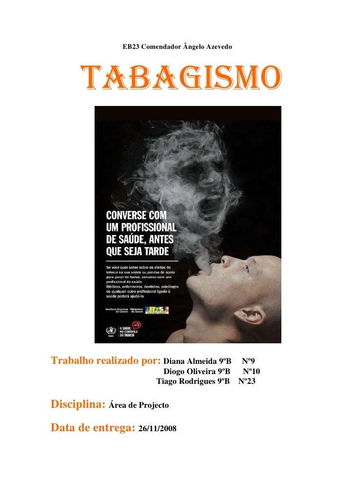 EB23 Comendador Ângelo Azevedo            Tabagismo     Trabalho realizado por: Diana Almeida 9ºB      Nº9                ...