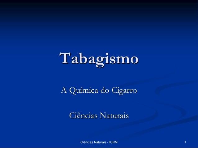 Tabagismo A Química do Cigarro Ciências Naturais Ciências Naturais - ICRM 1