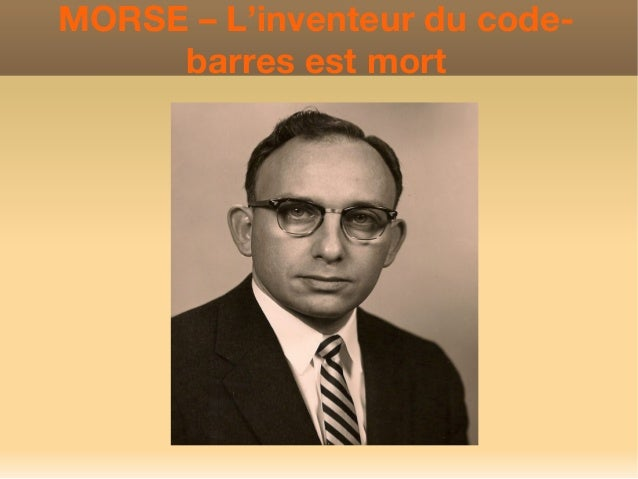 MORSE – L'inventeur du code-     barres est mort