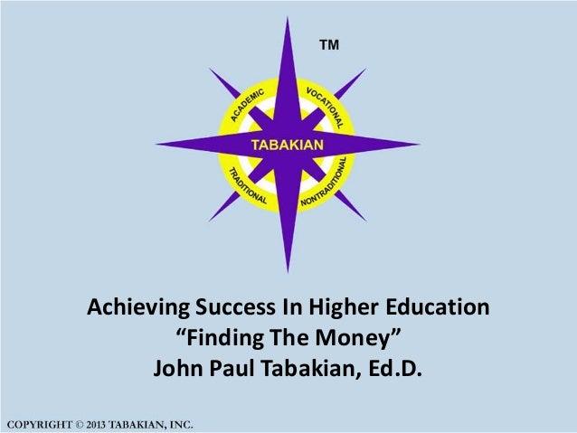 "Achieving Success In Higher Education""Finding The Money""John Paul Tabakian, Ed.D."