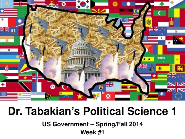 Dr. Tabakian's Political Science 1 US Government – Spring/Fall 2014 Week #1