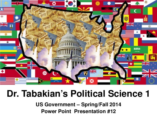 Dr. Tabakian's Political Science 1 US Government – Spring/Fall 2014 Power Point Presentation #12