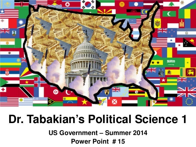 Dr. Tabakian's Political Science 1 US Government – Summer 2014 Power Point # 15