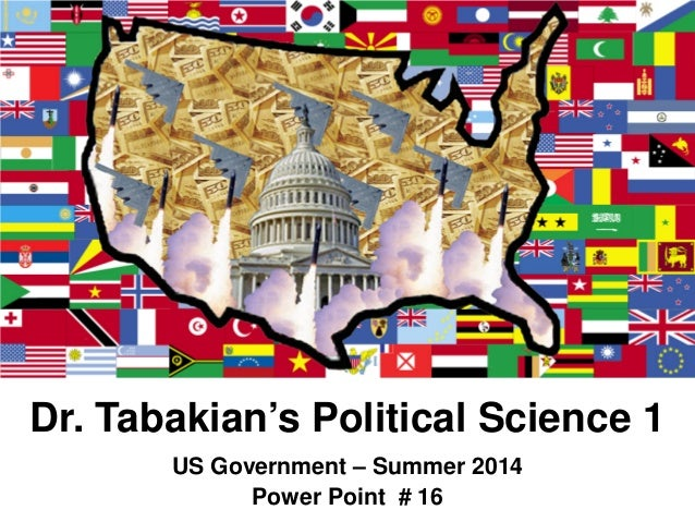 Dr. Tabakian's Political Science 1 US Government – Summer 2014 Power Point # 16