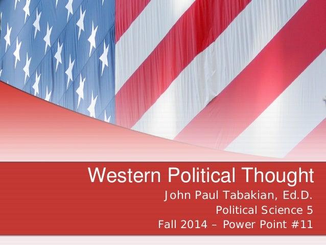 Western Political Thought John Paul Tabakian, Ed.D. Political Science 5 Fall 2014 – Power Point #11