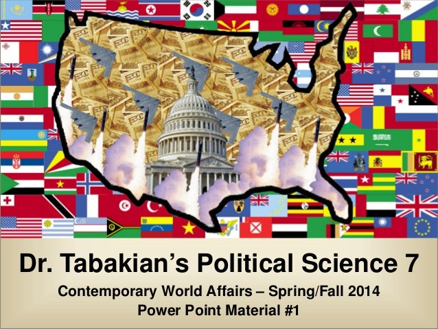 Dr. Tabakian's Political Science 7 Contemporary World Affairs – Spring/Fall 2014 Power Point Material #1