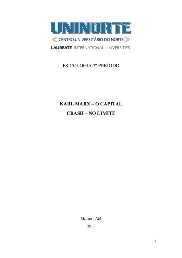 1 PSICOLOGIA 2º PERÍODO KARL MARX – O CAPITAL CRASH – NO LIMITE Manaus - AM 2013