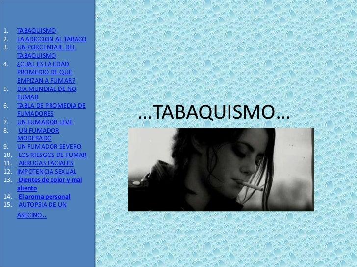 1.    TABAQUISMO2.    LA ADICCION AL TABACO3.    UN PORCENTAJE DEL      TABAQUISMO4.    ¿CUAL ES LA EDAD      PROMEDIO DE ...