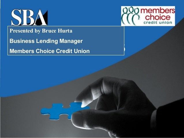 Presented by Bruce HurtaBusiness Lending ManagerMembers Choice Credit Union