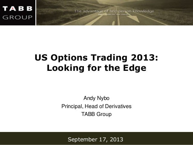 September 17, 2013 US Options Trading 2013: Looking for the Edge Andy Nybo Principal, Head of Derivatives TABB Group