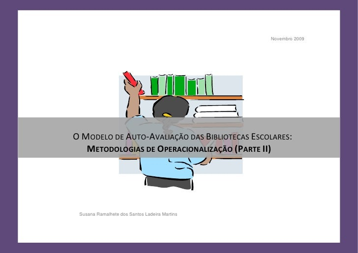 Novembro 2009     O MODELO DE AUTO-AVALIAÇÃO DAS BIBLIOTECAS ESCOLARES:    METODOLOGIAS DE OPERACIONALIZAÇÃO (PARTE II)   ...