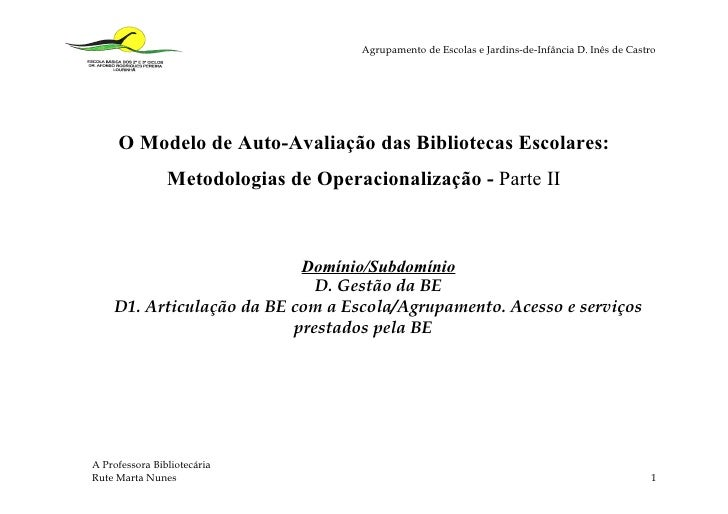 Agrupamento de Escolas e Jardins-de-Infância D. Inês de Castro          O Modelo de Auto-Avaliação das Bibliotecas Escolar...