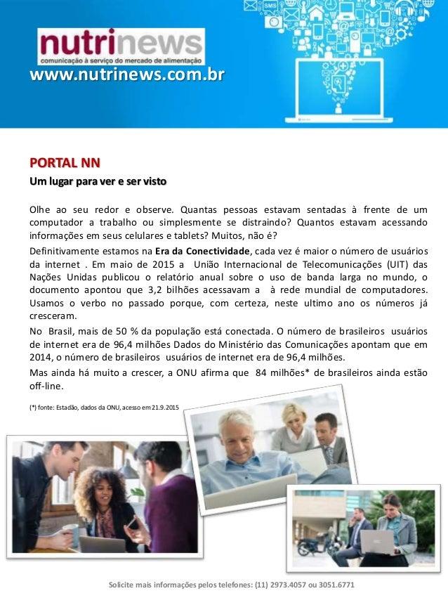 www.nutrinews.com.br Solicite mais informações pelos telefones: (11) 2973.4057 ou 3051.6771 PORTAL NN Um lugar para ver e ...