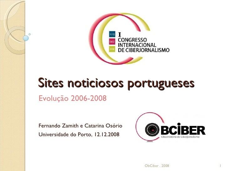Sites noticiosos portugueses Evolução 2006-2008 Fernando Zamith e Catarina Osório Universidade do Porto, 12.12.2008 ObCibe...