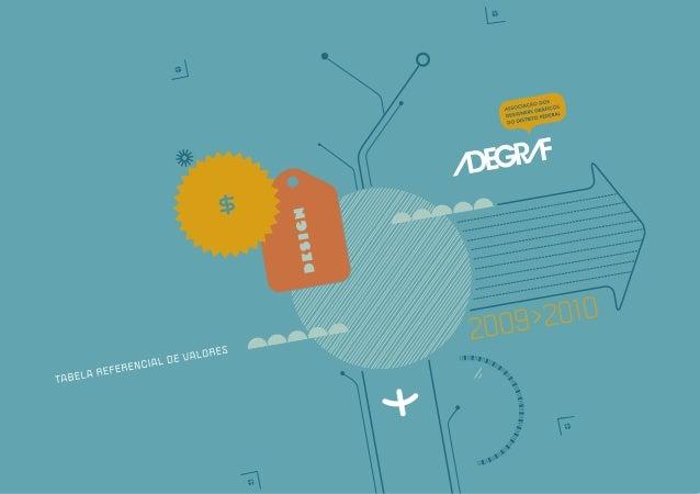 A Tabela Referencial de Valores da Adegraf tem como objetivo auxiliar os profissionais de design do Distrito Federal a form...