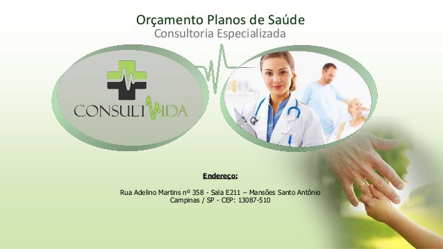 Orçamento Planos de Saúde Endereço: Rua Adelino Martins nº 358 - Sala E211 – Mansões Santo Antônio Campinas / SP - CEP: 13...