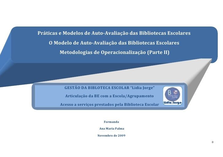 Práticas e Modelos de Auto-Avaliação das Bibliotecas EscolaresO Modelo de Auto-Avaliação das Bibliotecas Escolares  Metodo...