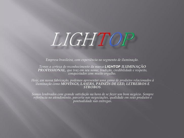 Empresa brasileira, com experiência no segmento de iluminação.                                              Temos a certe...